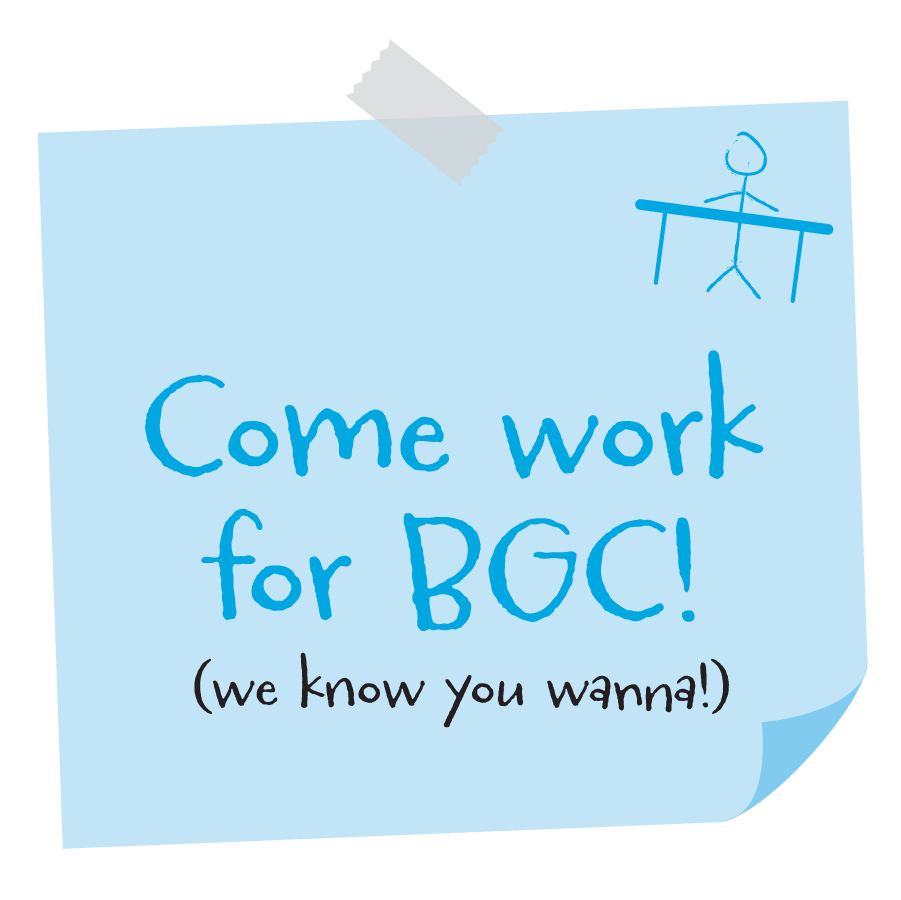 Come work for BGC! (We know you wanna!)